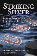 Striking Silver The Untold Story of America's Forgotten Team