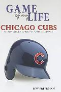 Game of My Life Chicago Cubs Memorable Stories of Cubs Baseball