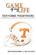 Game of My Life: Tennessee Vols: Memorable Stories of Tennessee Football