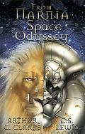 From Narnia to a Space Odyssey Stories, Letters, And Commentary by And About C. S. Lewis And...