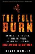 Full Burn: On the Set, at the Bar, Behind the Wheel, and over the Edge with Hollywood Stuntmen