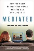 Mediated How the Media Shapes Your World And the Way We Live in It