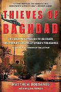 Thieves of Baghdad One Marine's Passion to Recover the World's Greatest Stolen Treasures