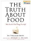 Truth About Food What You Eat Can Change Your Life