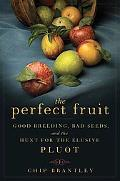 The Perfect Fruit: Good Breeding, Bad Seeds, and the Hunt for the Elusive Pluot
