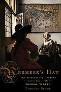 Vermeer's Hat The 17th Century and the Dawn of the Global World