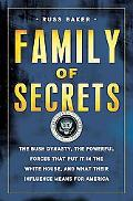 Family of Secrets: The Bush Dynasty, the Powerful Forces That Put It in the White House, and...