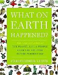 What on Earth Happened?: The Complete Story of the Planet, Life, and People from the Big Ban...