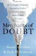 Merchants of Doubt: How a Handful of Scientists Obscured the Truth on Issues from Tobacco Sm...