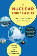 Nuclear Family Vacation : Travels in the World of Atomic Weaponry