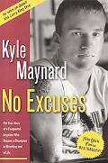 No Excuses The True Story of a Congenital Amputee Who Became a Champion in Wrestling And in ...