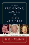 President, the Pope, And the Prime Minister Three Who Changed the World