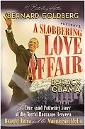 A Slobbering Love Affair: The True (and Pathetic) Story of the Torrid Romance Between Barack...