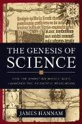 Genesis of Science : How the Christian Middle Ages Launched the Scientific Revolution
