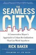 Seamless City : A Conservative Mayor's Approach to Urban Revitalization That Could Work Anyw...