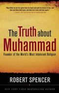 Truth About Muhammad Founder of the World's Most Intolerant Religion