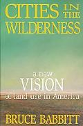Cities in the Wilderness A New Vision of Land Use in America