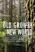 Old Growth in a New World: A Pacific Northwest Icon Reexamined