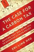 Case for a Carbon Tax : Getting Past Our Hang-ups to Effective Climate Policy