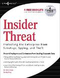 Insider Threat Protecting The Enterprise From Sabotage, Spying, and Theft