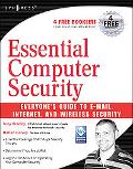 Essential Computer Security Everyone's Guide to E-Mail, Internet, And Wireless Security