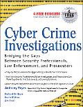 Cyber Crime Investigations Bridging the Gaps Between Security Professionals, Law Enforcement...