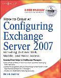 How to Cheat at Configuring Exchange Server 2007 Including Outlook Web, Mobile, and Voice Ac...