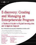 E-Discovery: Creating and Managing an Enterprisewide Program:A Technical Guide to Digital In...