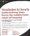 Virtualization for Security: Including Sandboxing, Disaster Recovery, High Availability, For...