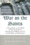 War on the Saints: A Text Book on the Work of Deceiving Spirits among the Children of God, a...