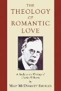 The Theology of Romantic Love: A Study in the Writings of Charles Williams