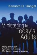 Ministering to Today's Adults: A Complete Manual for Organizing and Developing Adult Ministr...