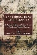 The Fabric of Early Christianity: Reflections in Honor of Helmut Koester by Fifty Years of H...