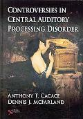 Controversies in Central Auditory Processing Disorder