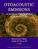 Otoacoustic Emissions: Principles, Procedures, and Protocols (Core Clinical Concepts in Audi...