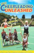 Youth Cheerleading Unleashed A Parent's and Player's Guide to the Fundamentals of the Sport