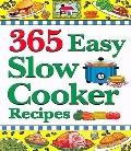 365 Easy Slow Cooker Recipes: Simple, Delicious Soups and Stews to Warm the Heart