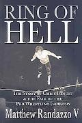Ring of Hell: The Story of Chris Benoit and the Fall of the Pro Wrestling Industry