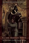 End of the Story The Collected Fantasies of Clark Ashton Smith