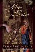 Collected Fantasies of Clark Ashton Smith, Volume 4: The Maze of the Enchanter