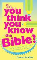 So You Think You Know the Bible? More Than 700 Questions to Test Your Scripture Knowledge