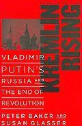 Kremlin Rising Vladimir Putin's Russia and the End of Revolution