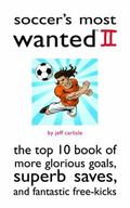 Soccer's Most Wanted II: The Top 10 Book of More Glorious Goals, Superb Saves, and Fantastic...