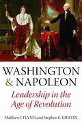 Washington and Napoleon: Leadership in the Age of Revolution