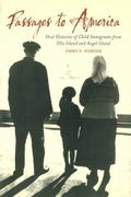 Passages to America: Oral Histories of Child Immigrants from Ellis Island and Angel Island