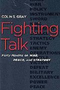 Fighting Talk: Forty Maxims on War, Peace, and Strategy
