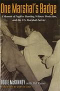 One Marshal's Badge: A Memoir of Fugitive Hunting, Witness Protection, and the U.S. Marshals...