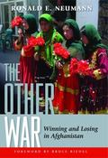 The Other War: Winning and Losing in Afghanistan (ADST-DACOR Diplomats and Diplomacy)