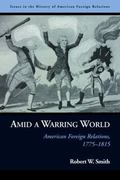 Amid a Warring World: American Foreign Relations, 1775-1815 (Issues in the History of Americ...