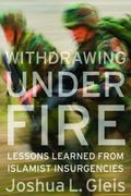 Withdrawing Under Fire: Lessons Learned from Islamist Insurgencies
